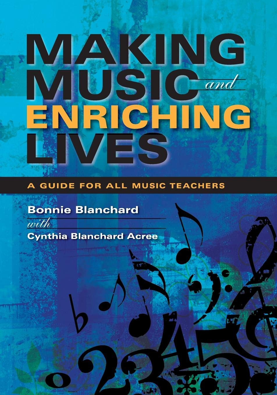 Making Music and Enriching Lives: A Guide for All Music Teachers