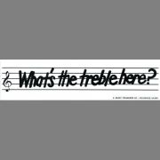Bumper Sticker - What's the Treble Here?