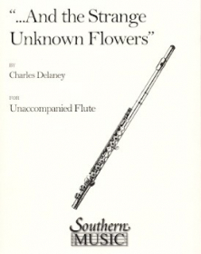 Delaney, C :: '...And the Strange, Unknown Flowers'