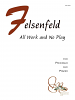 Felsenfeld, D :: All Work and No Play