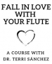 Fall in Love with Your Flute - A Course by Terri Sánchez