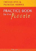 Wye, T; Morris, P :: Practice Book for the Piccolo